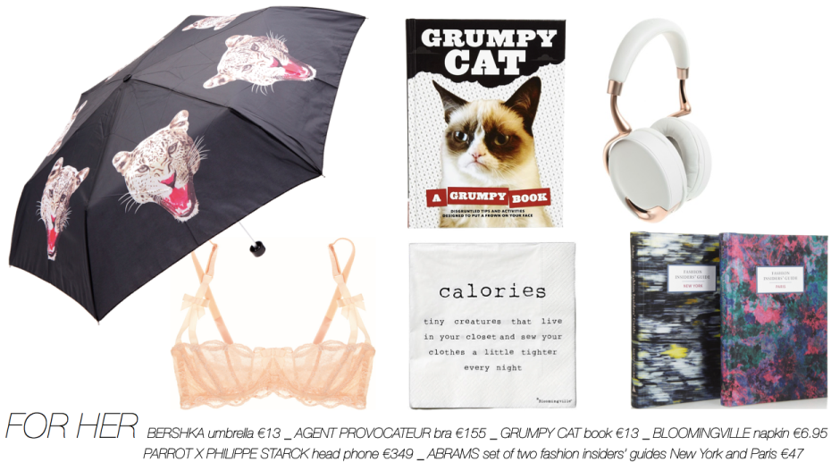 Christmas guide _BERSHKA umbrella €13 _ AGENT PROVOCATEUR bra €155 _ GRUMPY CAT book €13 _ BLOOMINGVILLE napkin €6.95_ PARROT X PHILIPPE STARCK head phone €349 _ ABRAMS set of two fashion insiders' guides New York and Paris €47